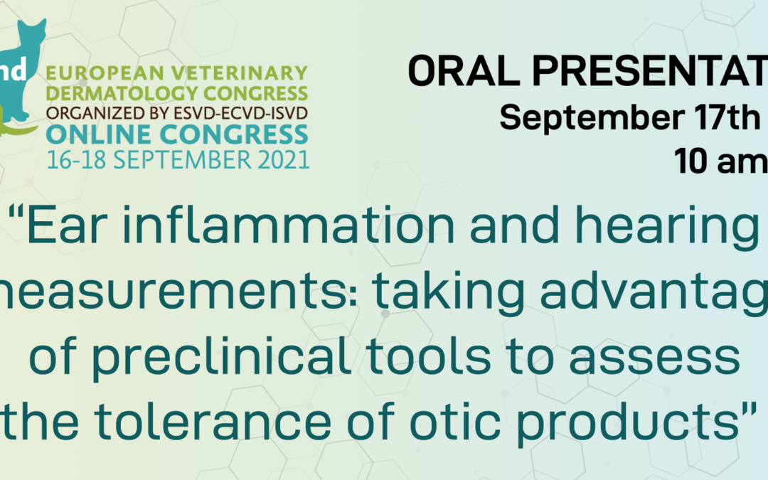 CILcare will present a valuable diagnostic tool to assess the tolerance of otic products in pets at the 32nd ESVD Congress